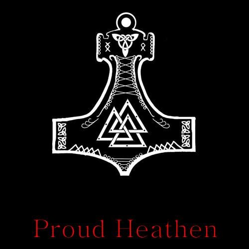 Proud to be heathen!
